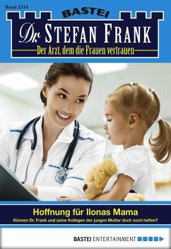 Hoffnung für Ilonas Mama / Dr. Stefan Frank Bd.2316 (eBook, ePUB) - Frank, Stefan