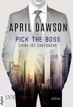 Pick the Boss - Liebe ist Chefsache / The Boss Bd.1 (eBook, ePUB) - Dawson, April