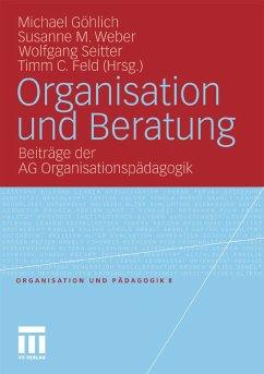 Organisation und Beratung (eBook, PDF) - Göhlich, Michael; Weber, Susanne Maria; Seitter, Wolfgang; Feld, Timm C.