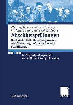 Abschlussprüfungen Bankwirtschaft, Rechnungswesen und Steuerung, Wirtschafts- und Sozialkunde (eBook, PDF) - Grundmann, Wolfgang; Rathner, Rudolf
