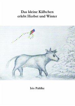 Das kleine Kälbchen erlebt Herbst und Winter (eBook, ePUB)