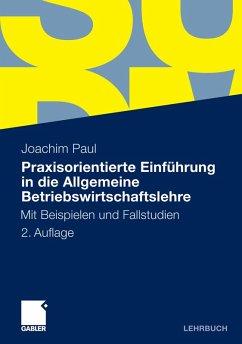 Praxisorientierte Einführung in die Allgemeine Betriebswirtschaftslehre (eBook, PDF) - Paul, Joachim