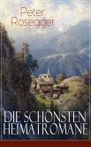 Die schönsten Heimatromane von Peter Rosegger (eBook, ePUB)
