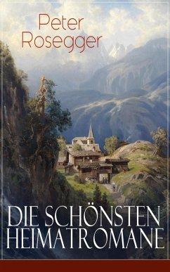 Die schönsten Heimatromane von Peter Rosegger (eBook, ePUB) - Rosegger, Peter