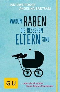 Warum Raben die besseren Eltern sind (Mängelexemplar) - Rogge, Jan-Uwe; Bartram, Angelika