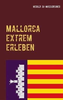 Mallorca extrem erleben (eBook, ePUB) - Moschdehner, Herold Zu