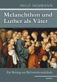 Melanchthon und Luther als Väter (eBook, ePUB)