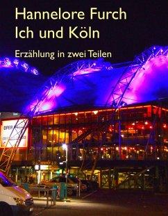 Ich und Köln (eBook, ePUB) - Furch, Hannelore
