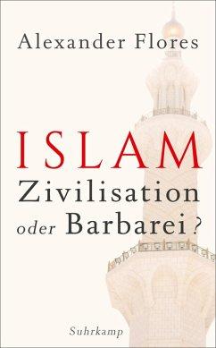 Islam - Zivilisation oder Barbarei? (eBook, ePUB) - Flores, Alexander