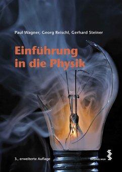 Einführung in die Physik (eBook, PDF) - Steiner, Gerhard; Reischl, Georg; Wagner, Paul