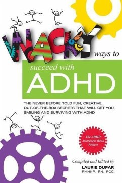 Wacky ways to Succeed with ADHD: The never before fun, creative out of the box secrets that will get you smiling and surviving with ADHD - Dupar, Laurie