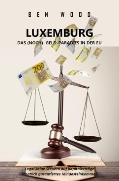 LUXEMBURG - DAS (NOCH) GELD-PARADIES IN DER EU (eBook, ePUB) - Wood, Ben