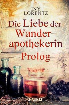 Die Liebe der Wanderapothekerin Prolog (eBook, ePUB) - Lorentz, Iny