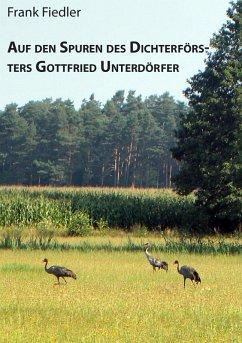 Auf den Spuren des Dichterförsters Gottfried Unterdörfer (eBook, ePUB)