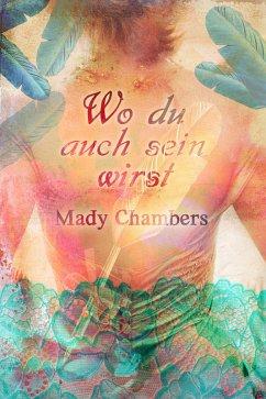 Wo du auch sein wirst (eBook, ePUB) - Chambers, Mady