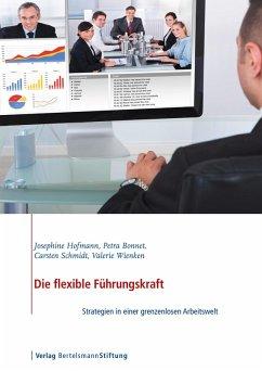 Die flexible Führungskraft (eBook, ePUB) - Hofmann, Josephine; Bonnet, Petra; Schmidt, Carsten; Wienken, Valerie