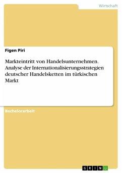 Markteintritt von Handelsunternehmen. Analyse der Internationalisierungsstrategien deutscher Handelsketten im türkischen Markt