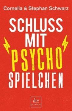 Schluss mit Psychospielchen - Schwarz, Cornelia; Schwarz, Stephan