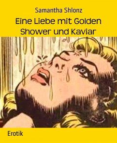 Eine Liebe mit Golden Shower und Kaviar (eBook,...