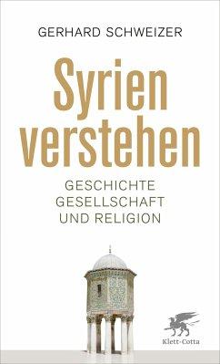 Syrien verstehen - Schweizer, Gerhard