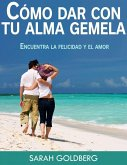 Cómo dar con tu alma gemela - Encuentra la felicidad y el amor duradero (eBook, ePUB)