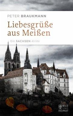 Liebesgrüße aus Meißen (eBook, ePUB) - Braukmann, Peter