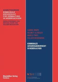 Kommunales Gefahrenabwehrrecht in Niedersachsen - Drape, Sabine; Globisch, Helmut; Trips, Marco; Weidemann, Holger