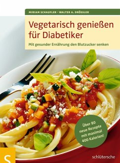Vegetarisch genießen für Diabetiker (eBook, ePUB) - Drössler, Walter A.; Schaufler, Miriam