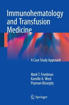 Immunohematology and Transfusion Medicine (eBook, PDF) - Friedman, Mark T.; West, Kamille; Bizargity, Peyman