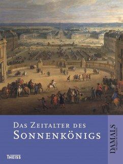 Das Zeitalter des Sonnenkönigs (eBook, ePUB) - Erbe, Michael; Schultz, Uwe; Reinhardt, Volker; Kampmann, Christoph; Wrede, Martin; Müchler, Günter
