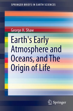 Earth's Early Atmosphere and Oceans, and The Origin of Life (eBook, PDF) - Shaw, George H.