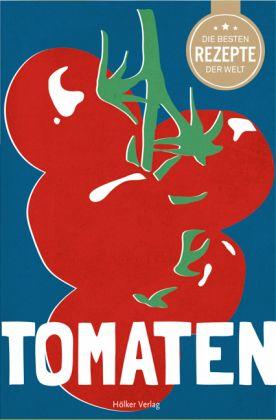 die besten rezepte der welt tomaten buch b. Black Bedroom Furniture Sets. Home Design Ideas