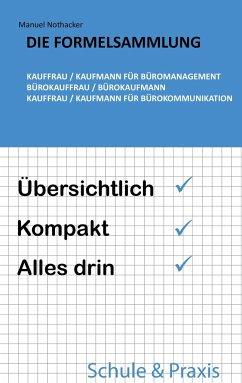 Die Formelsammlung: Kauffrau / Kaufmann für Büromanagement (Bürokauffrau / Bürokaufmann, Kauffrau / Kaufmann für Bürokommunikation) - Nothacker, Manuel