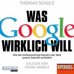 Was Google wirklich will (MP3-Download) - Schulz, Thomas