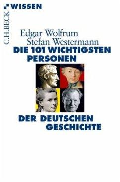 Die 101 wichtigsten Personen der deutschen Geschichte - Wolfrum, Edgar; Westermann, Stefan