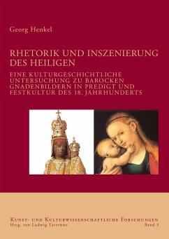 Rhetorik und Inszenierung des Heiligen (eBook, PDF) - Henkel, Georg