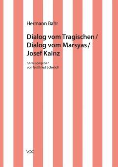 Dialog vom Tragischen/ Dialog vom Marsyas/ Josef Kainz (eBook, PDF) - Bahr, Hermann