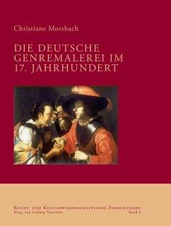 Die deutsche Genremalerei im 17. Jahrhundert (eBook, PDF) - Morsbach, Christiane