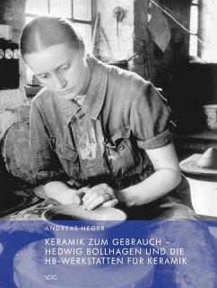 Keramik zum Gebrauch - Hedwig Bollhagen und die HB-Werkstätten für Keramik (eBook, PDF) - Heger, Andreas