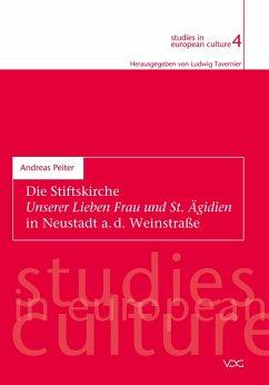 Die Stiftskirche Unserer Lieben Frau und St. Ägidien in Neustadt a. d. Weinstrasse (eBook, PDF) - Peiter, Andreas