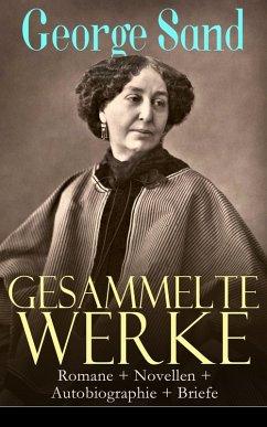 Gesammelte Werke: Romane + Novellen + Autobiographie + Briefe (eBook, ePUB) - Sand, George