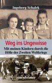 Weg ins Ungewisse - Mit meinen Kindern durch die Hölle des Zweiten Weltkriegs (eBook, ePUB)