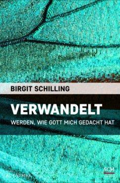 Verwandelt - Schilling, Birgit