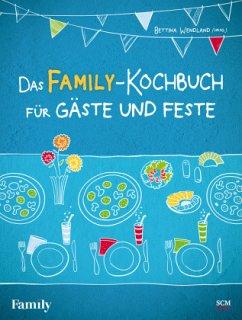 Das FAMILY-Kochbuch für Gäste und Feste - Wendland, Bettina