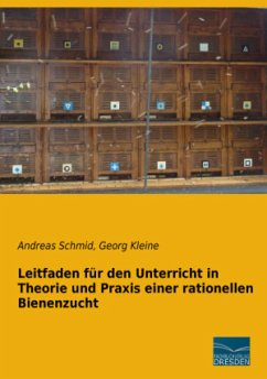 Leitfaden für den Unterricht in Theorie und Praxis einer rationellen Bienenzucht - Schmid, Andreas; Kleine, Georg