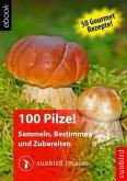 100 Pilze! Sammeln, Bestimmen und Zubereiten (eBook, ePUB)