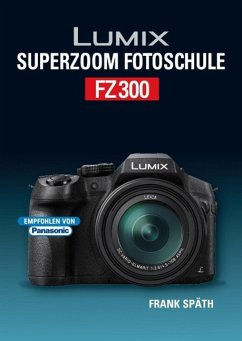 Lumix Superzoom Fotoschule FZ300 - Späth, Frank