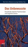 Das Unbewusste - Eine Brücke zwischen Psychoanalyse und Neurowissenschaften
