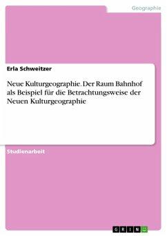 Neue Kulturgeographie. Der Raum Bahnhof als Beispiel für die Betrachtungsweise der Neuen Kulturgeographie (eBook, ePUB)