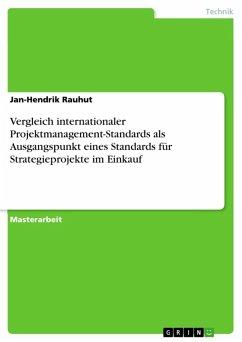 Vergleich internationaler Projektmanagement-Standards als Ausgangspunkt eines Standards für Strategieprojekte im Einkauf (eBook, ePUB)